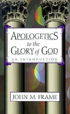 Apologetics to the Glory of God : An Introduction by John M.