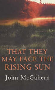 That They May Face the Rising Sun, By John McGahern,in Used but Acceptable condi