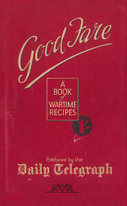 Good Fare: A Book of Wartime Recipes (Daily Telegraph), Telegraph Home Cook, The