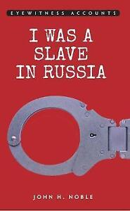 Eyewitness Accounts: I was a Slave in Russia, New, Noble, John H. Book