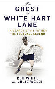 The Ghost of White Hart Lane: In Search of My Father the Football Legend, Welch,