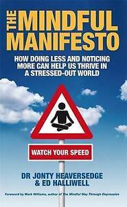 The Mindful Manifesto: How doing less and noticing more can help us thrive in a