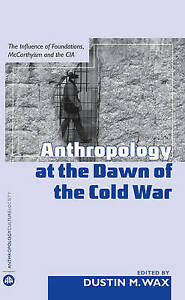Anthropology At the Dawn of the Cold War: The Influence of Foundations, Mccarthy