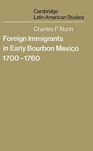 Foreign Immigrants in Early Bourbon Mexico, 1700-1760 (Cambridge Latin American