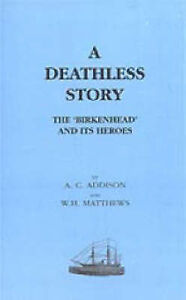 Deathless Story. The Birkenhead and Its Heroes: 2001 by AC Addison, WH...