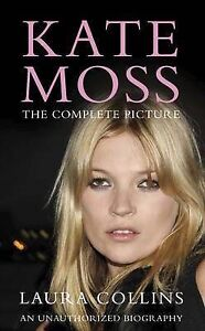 Laura Collins Kate Moss: The Complete Picture Very Good Book