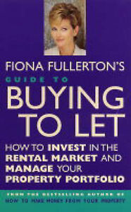 Fiona Fullerton's Guide To Buying To Let: How to invest in the rental market and