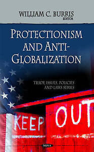Protectionism and Anti-Globalization (Trade Issues, Policies and Laws) - New Boo