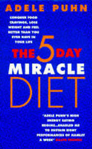 The 5 Day Miracle Diet: Conquer Food Cravings, Lose Weight and Feel Better Than