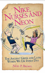 Nike, Nurses and Neon - The Ancient Greek and Latin words we use every day, Nige