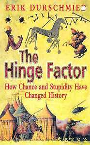 The Hinge Factor: How Chance and Stupidity Have Changed History, Erik Durschmied