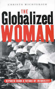 The Globalized Woman: Reports from a Future of Inequality, Wichterich, Christa,
