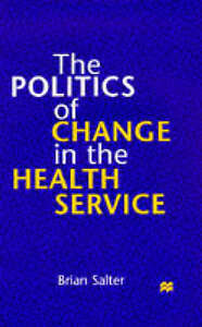 The Politics of Change in the Health Service by Brian Salter (Paperback, 1998)