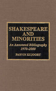 Shakespeare and Minorities An Annotated Bibliography 1970-2000 by Parvin Kujoory