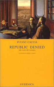 Republic Denied: The Loss of Canada by Fulvio Caccia (Hardback, 2002)