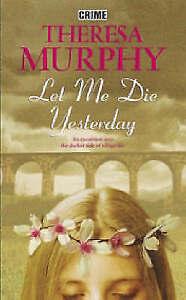 Murphy, Theresa, Let Me Die Yesterday, Very Good Book