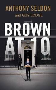 Brown at 10, Anthony Seldon and Guy Lodge, Very Good Book