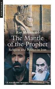 The Mantle of the Prophet: Religion and Politics in Iran by Roy Mottahedeh...