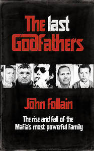 The Last Godfathers: The Rise and Fall of the Mafia's Most Powerful Family, John
