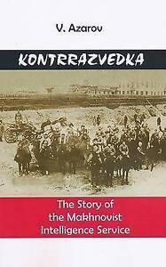 Kontrrazvedka: The Story of the Makhnovist Intelligence Service by V. Azarov