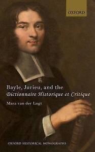 Bayle, Jurieu, and the Dictionnaire Historique et Critique by Mara Van der...