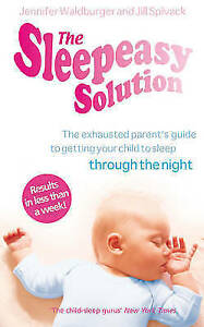 The Sleepeasy Solution: The exhausted parents guide to getting your child to sl