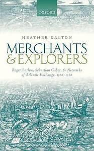 Merchants and Explorers: Roger Barlow, Sebastian Cabot, and Networks of...