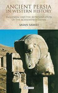 Ancient Persia in Western History: Hellenism and the Representation of the Achae