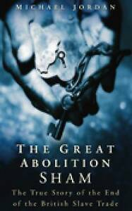 The Great Abolition Sham: The True Story of the End of the British Slave Trade,