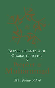 Blessed Names and Characteristics of Prophet Muhammad by Kidwai, Abdur Raheem