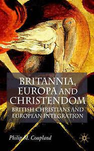 Britannia, Europa and Christendom: British Christians and European Integration,
