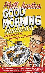 Good Morning Nantwich: Adventures in Breakfast Radio, Jupitus, Phill, New Book
