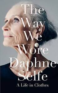 The Way We Wore:A Life in Clothes by Daphne Selfe-9781447291916-F047
