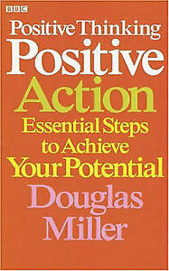 Positive Thinking, Positive Action: Essential Steps to Achieve Your Potential (P