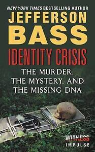 Identity Crisis: The Murder, the Mystery, and the Missing DNA by Bass, Jefferson