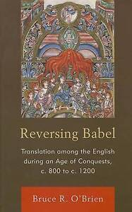Reversing Babel: Translation Among the English During an Age of Conquests, C....