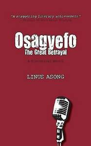 NEW Osagyefo the Great Betrayal by Linus Asong