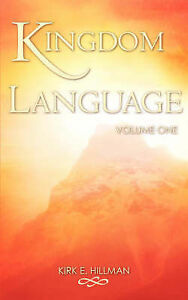 Kingdom Language - Volume One by Hillman, Kirk E. -Paperback