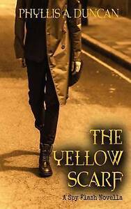 The Yellow Scarf: A Spy Flash Novella by Duncan, Phyllis a. -Paperback