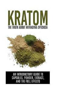 Kratom Truth about Mitragyna Speciosa An Introductory Guide by Willis Colin