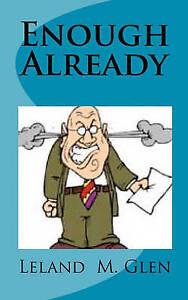 NEW Enough Already by Leland M. Glen