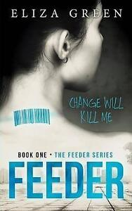 Feeder Young Adult Science Fiction Book 1 Feeder Series by Eliza Green - Norwich, United Kingdom - Feeder Young Adult Science Fiction Book 1 Feeder Series by Eliza Green - Norwich, United Kingdom