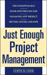 Just Enough Project Management:  The Indispensable Four-step Process for Managin