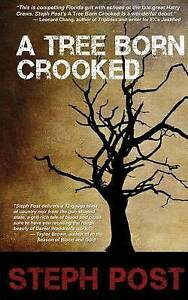 NEW A Tree Born Crooked by Steph Post