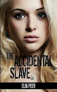 The Accidental Slave: (Aya's Story) by by Peer, Elin -Paperback
