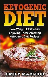Ketogenic Diet Lose Weight Fast While Enjoying These Amazing Ket by MacLeod Emil