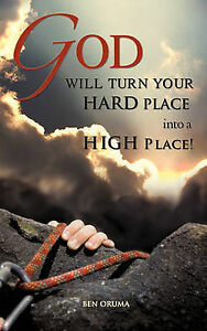 NEW GOD WILL TURN YOUR HARD PLACE INTO A HIGH PLACE! by BEN ORUMA