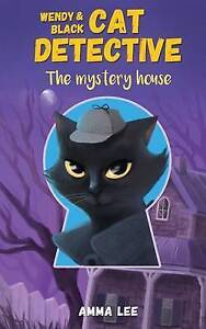 Wendy and Black: The Cat Detective 1: The Mystery House By Lee, Amma -Paperback