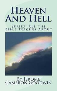 Heaven and Hell: All the Bible Teaches about by Goodwin, Jerome Cameron