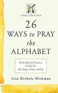 26 Ways to Pray the Alphabet: Daily Spiritual Practices to Help You Ask, Begin,